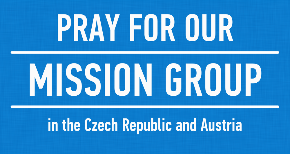 Pray for our mission group in the Czech Republic and Austria.