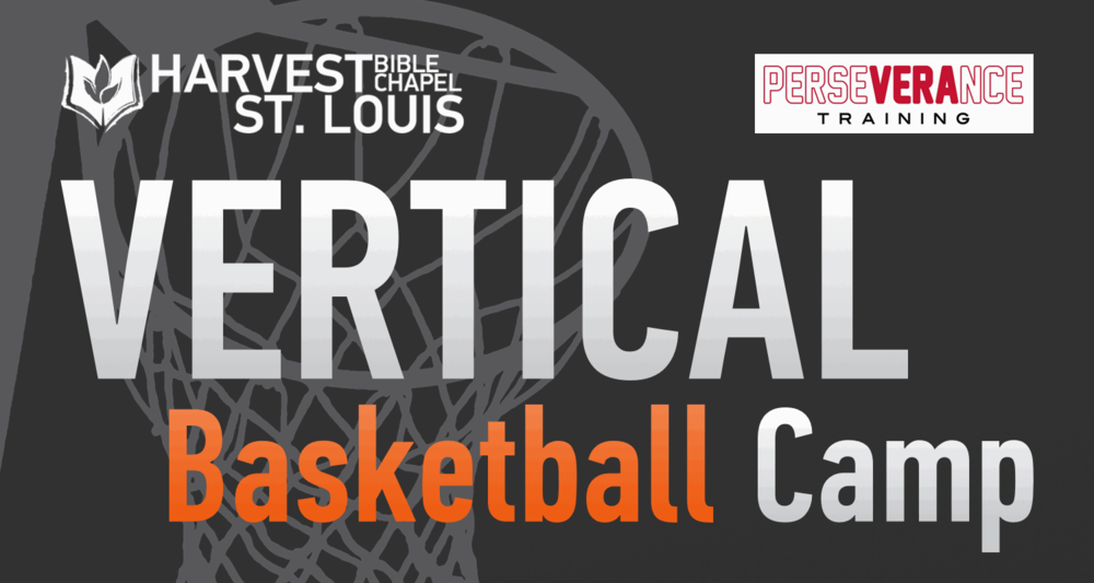 Harvest Bible Chapel St. Louis and Perseverance Training present Vertical Basketball Camp