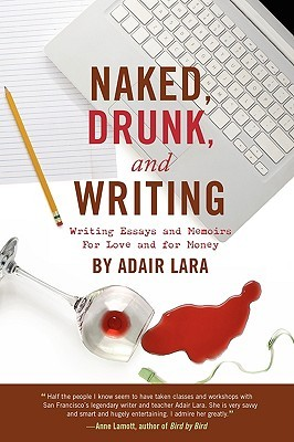 naked drunk and writing by adair lara
