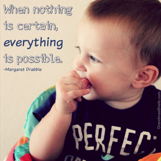 When nothing is certain, everything is possible. -Margaret Drabble