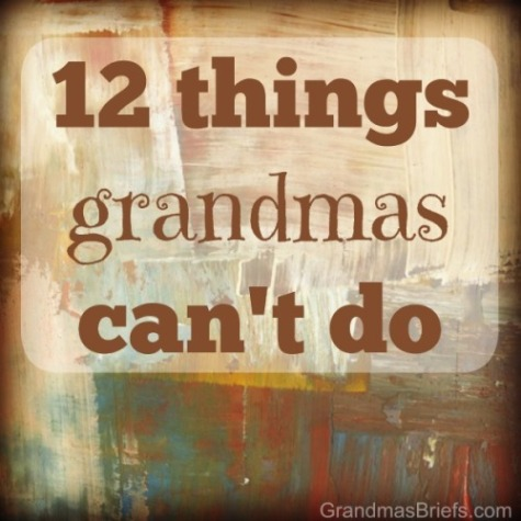 things grandmas cannot do