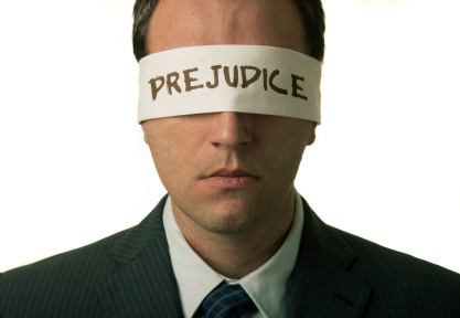 Blinded with prejudice