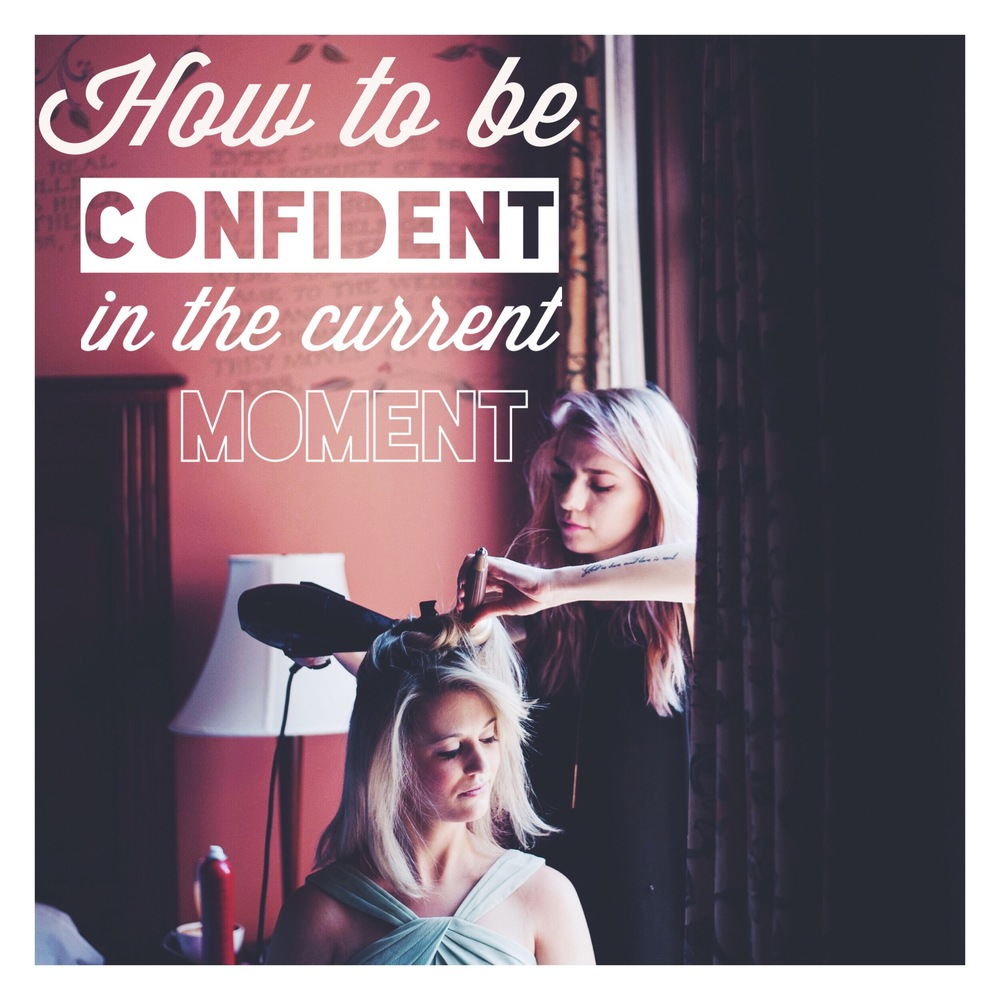 HowToBeConfidentInTheCurrentMoment