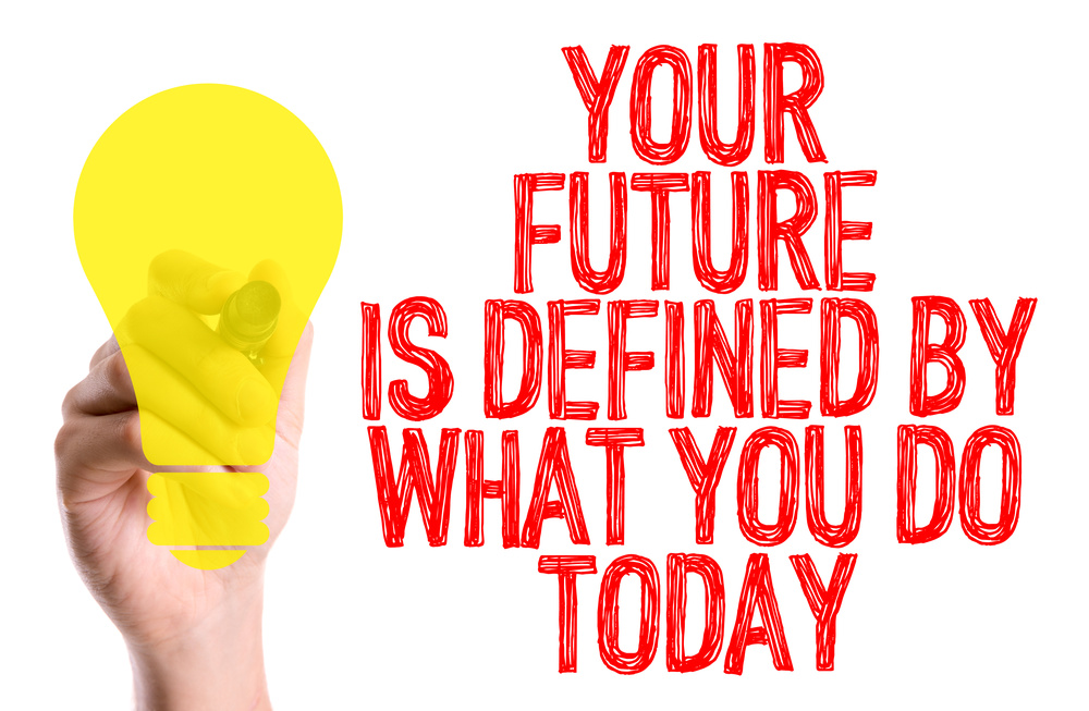 future is defined by what you do today.jpg