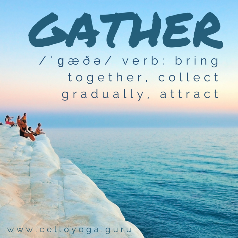 Gather_www.celloyoga.guru.png