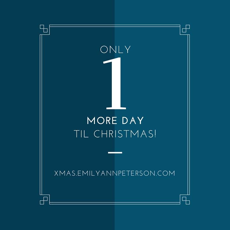 1 day til Christmas! - EmilyAnnPeterson.com.jpg