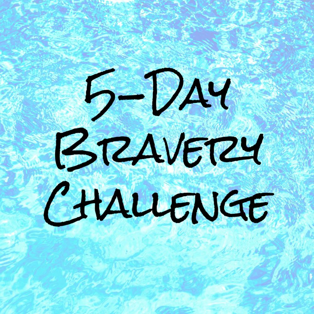 5 Day Bravery Challenge - EmilyAnnPeterson.com.png