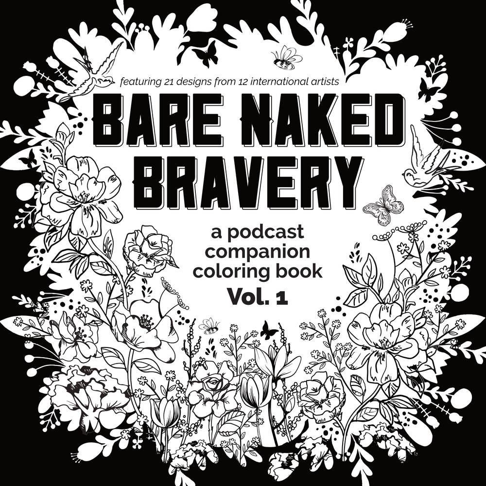 Bare Naked Bravery: A Podcast Companion Coloring Book - Vol. 1   Grab Your Color & Get Brave! The bestselling book  Bare Naked Bravery , by singer-songwriter Emily Ann Peterson, now has a companion coloring book featuring 12 international artists!  Proceeds of this coloring book benefit Speak Up for the Poor, a 501(c)3 nonprofit creating a new reality for girls in poverty through education, housing, and justice.   Purchase here!