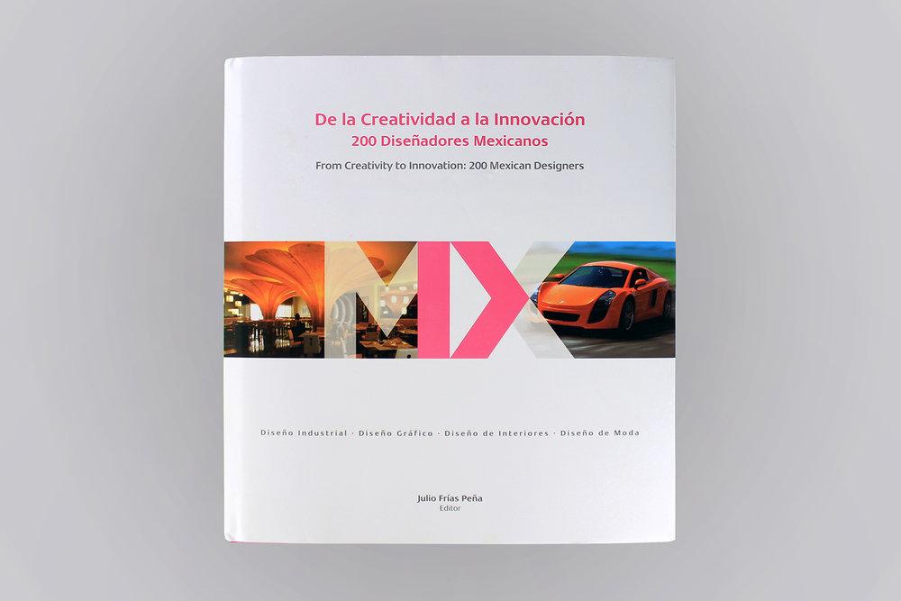 • De la creatividad a la Innovación 200 diseñadores mexicanos |Author: Dr. Julio Frías Peña | Publisher: Designio, Tecnológico de Monterrey and Asociación Diseña Mexico, A.C. | Mexico | 2012
