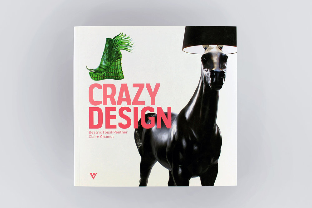 •    Crazy Design  | Author: Claire Chamot | Publisher: Gründ | Paris | 28 / 2009
