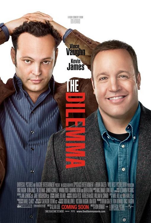 "Nothing especially remarkable or ground-breaking about this one. Apparently having Vince Vaughn, Kevin James, and ""A New Comedy From Ron Howard"" has been deemed enough information to determine that this is a comedy. What's it about? Well, it's a dilemma! Vaughn! James! Bringing the funny! Don't you get it? It's going to be FUNNY!   The positioning of the title indicates that there's something that's come between these two funny men. The ""The"" in the title is a little bit designed, with how it breaks the line of Vaughn's shoulder, but is otherwise unremarkable. At least it's not Gill Sans or Futura Extra Bold (comedy poster staples).   All in all, very unremarkable. What's awesome about this, though, is that the studio approved an illustrated poster for a live action comedy. Bravo!"