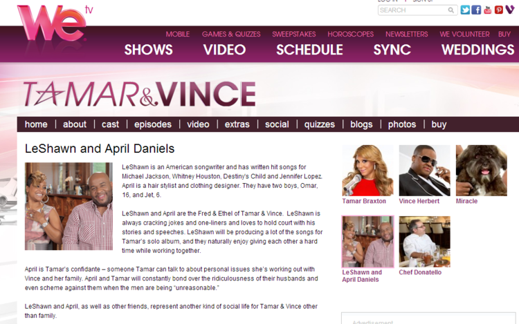 Click here for details about the show: http://www.wetv.com/shows/tamar-and-vince/cast/leshawn-and-april-daniels