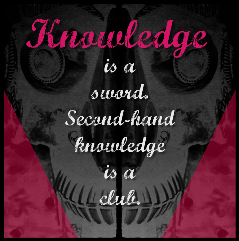 Knowledge is a sword.