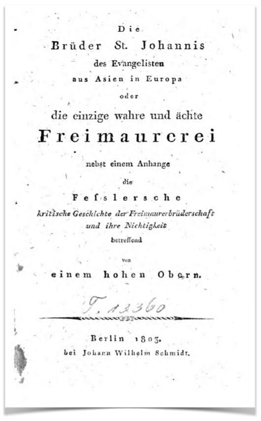 title page:anonymous, Die Brüder St.Johannis des Evangelisten aus Asien in Europa oder die einzige wahre und ächte Freimaurerei (...), von einem hohen Obern, Berlin 1803