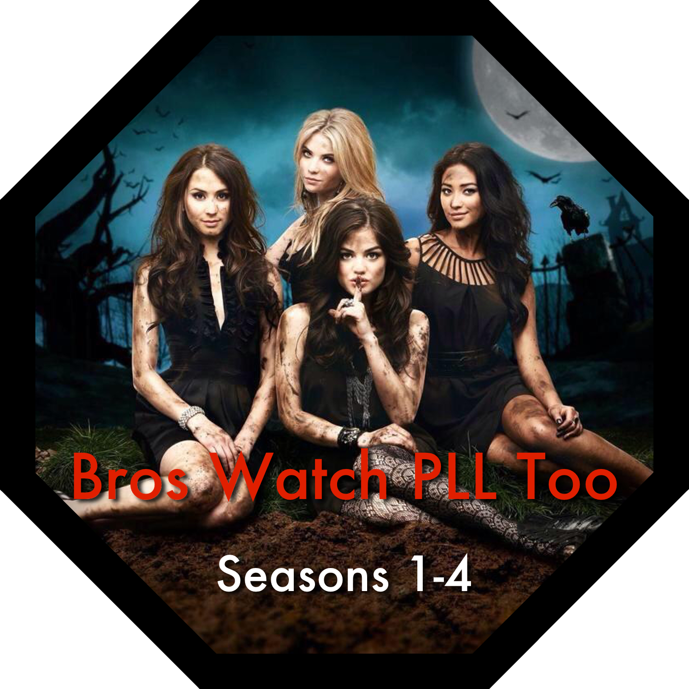 Bros Watch PLL Too - A Pretty Little Liars Podcast, Seasons 1 - 4