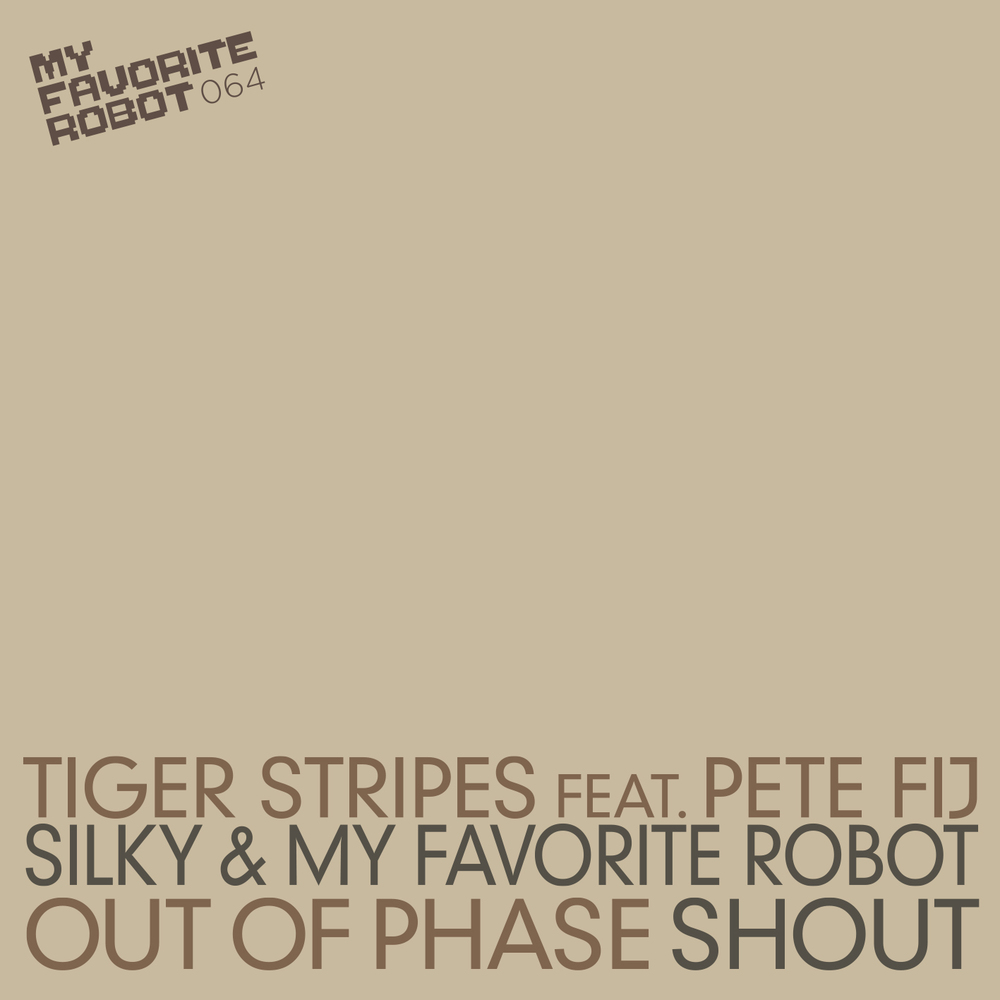 Out of Phase / Shout - Tiger Stripes feat Pete Fij / Silky & My Favorite Robot