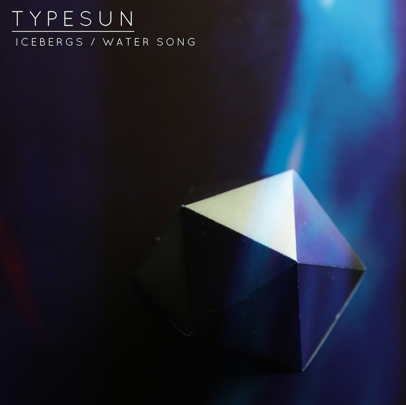 Icebergs / Water Song - Typesun