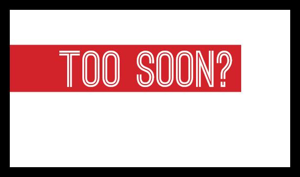 too-soon.jpg