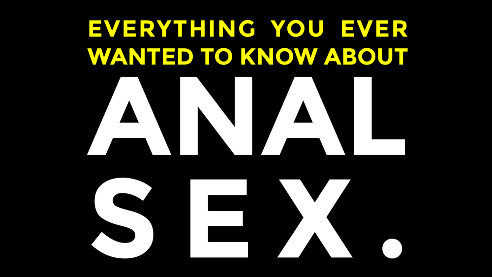 A guide to sexier anal sex.