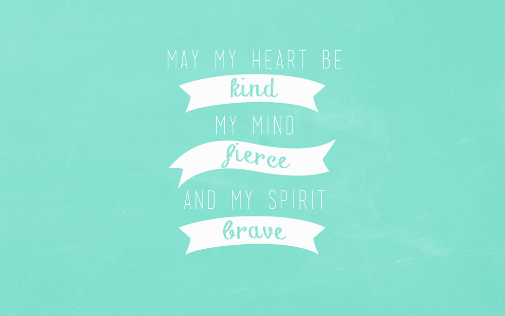 May my heart be kind, my mind fierce, and my spirit brave. Quotes, Desktop Backgrounds