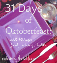 Join me for 31 days of Oktoberfeast: all things food, eating, table where I join The Nester and over 1100 other bloggers in their own 31 days.