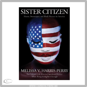 SISTER CITIZEN BY MELISSA HARRIS PERRY