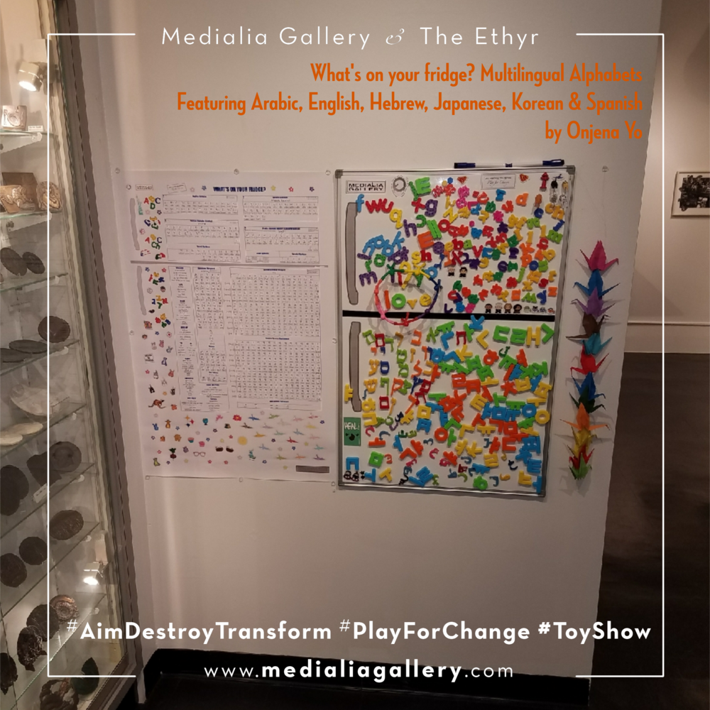 MedialiaGallery_The_Ethyr_AimDestroyTransform_Toy_Show_Multilingual_Alphabets_WhatsonyourFridge_OnjenaYo_November_2017.jpg.png