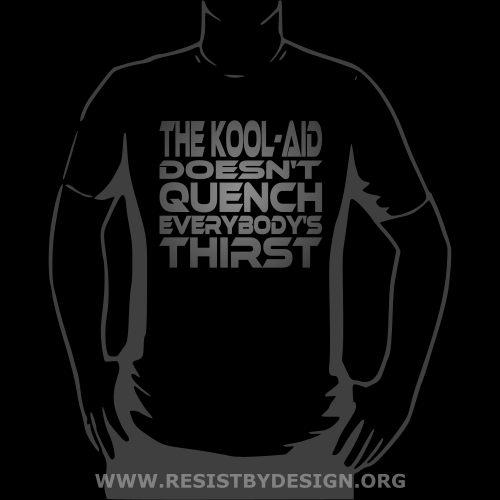 THE KOOL-AID DOESN'T QUENCY EVERYBODY'S THIRST