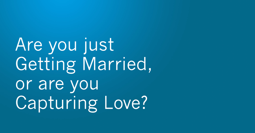 Are you just Getting Married, or are you Capturing Love?
