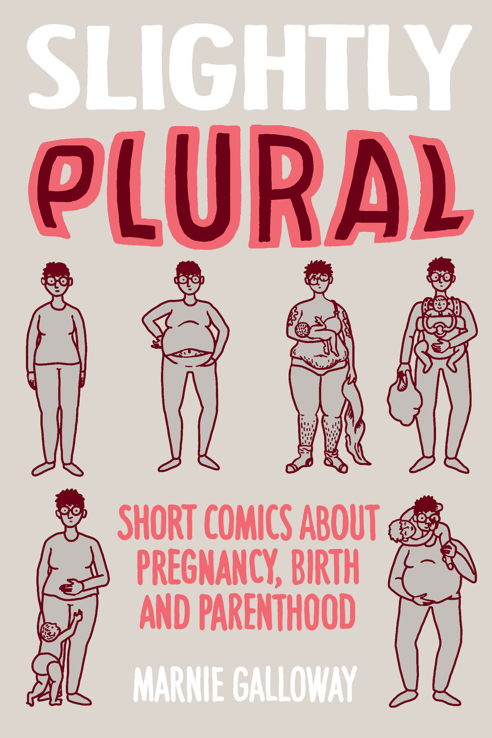 Slightly Plural - Short Comics About Pregnancy, Birth and ParenthoodVolume I FORTHCOMING May 2018