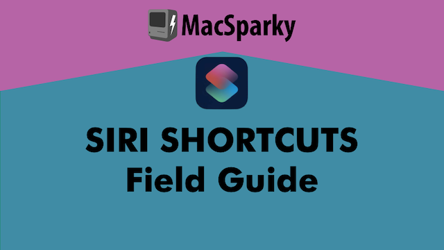 Announcing the Siri Shortcuts Field Guide — MacSparky