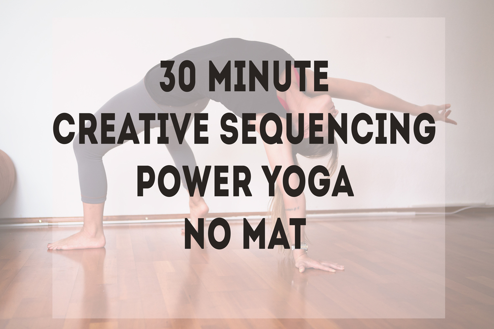Pin now, practice later! A 30 min power yoga - creative sequencing, no mat.