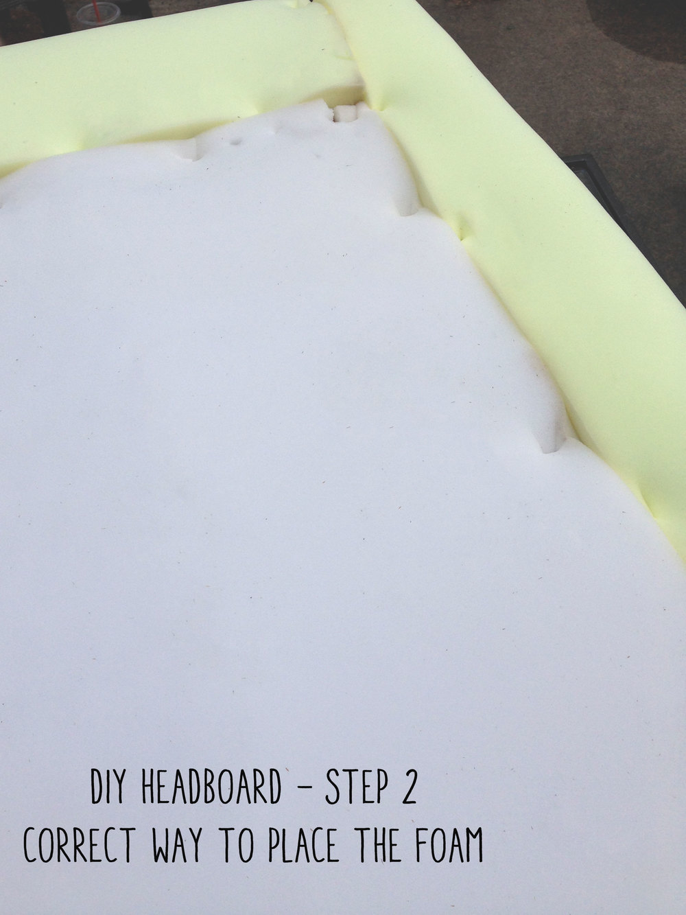 Step 2 - DIY Headboard, the correct way to place the form