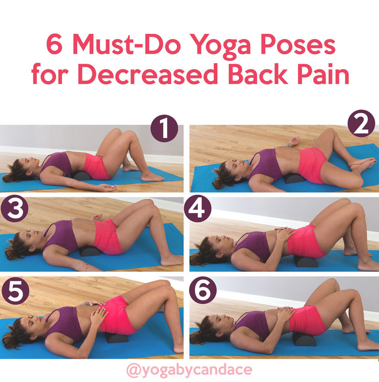 6 Must Do Yoga Poses For Decreased Back Pain YOGABYCANDACE