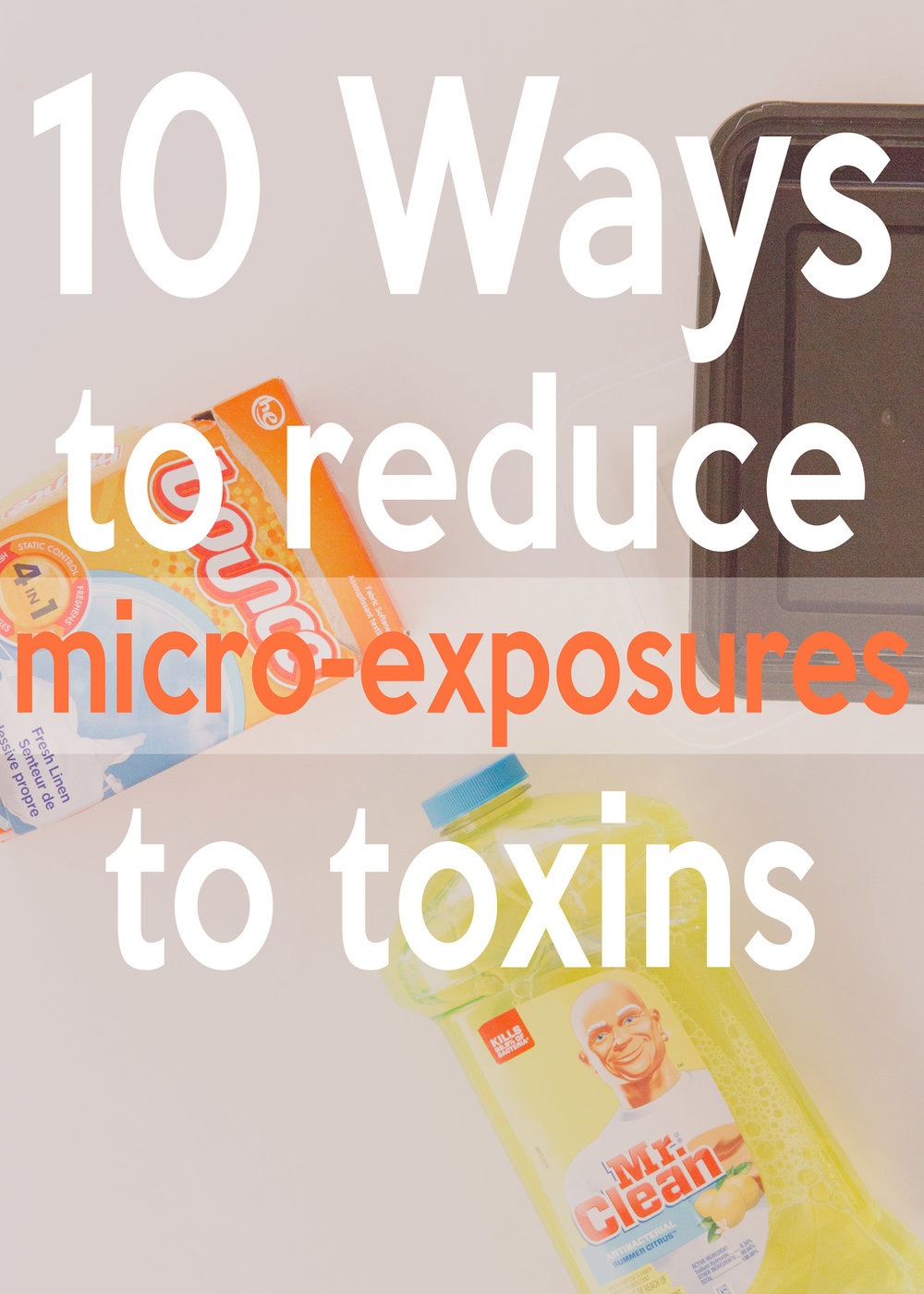 Pin now  for easy reference later. 10 Ways to reduce micro-exposures to toxins.