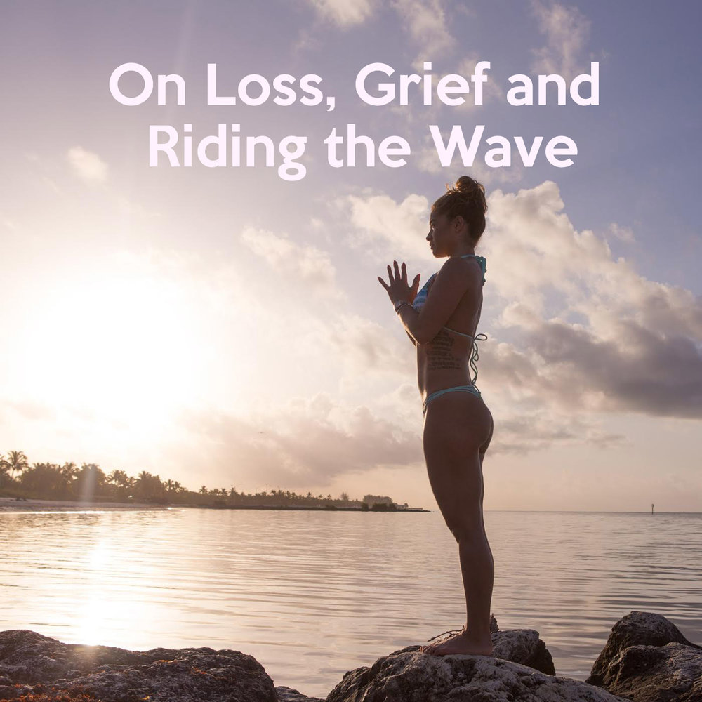 On grief, loss and riding the wave
