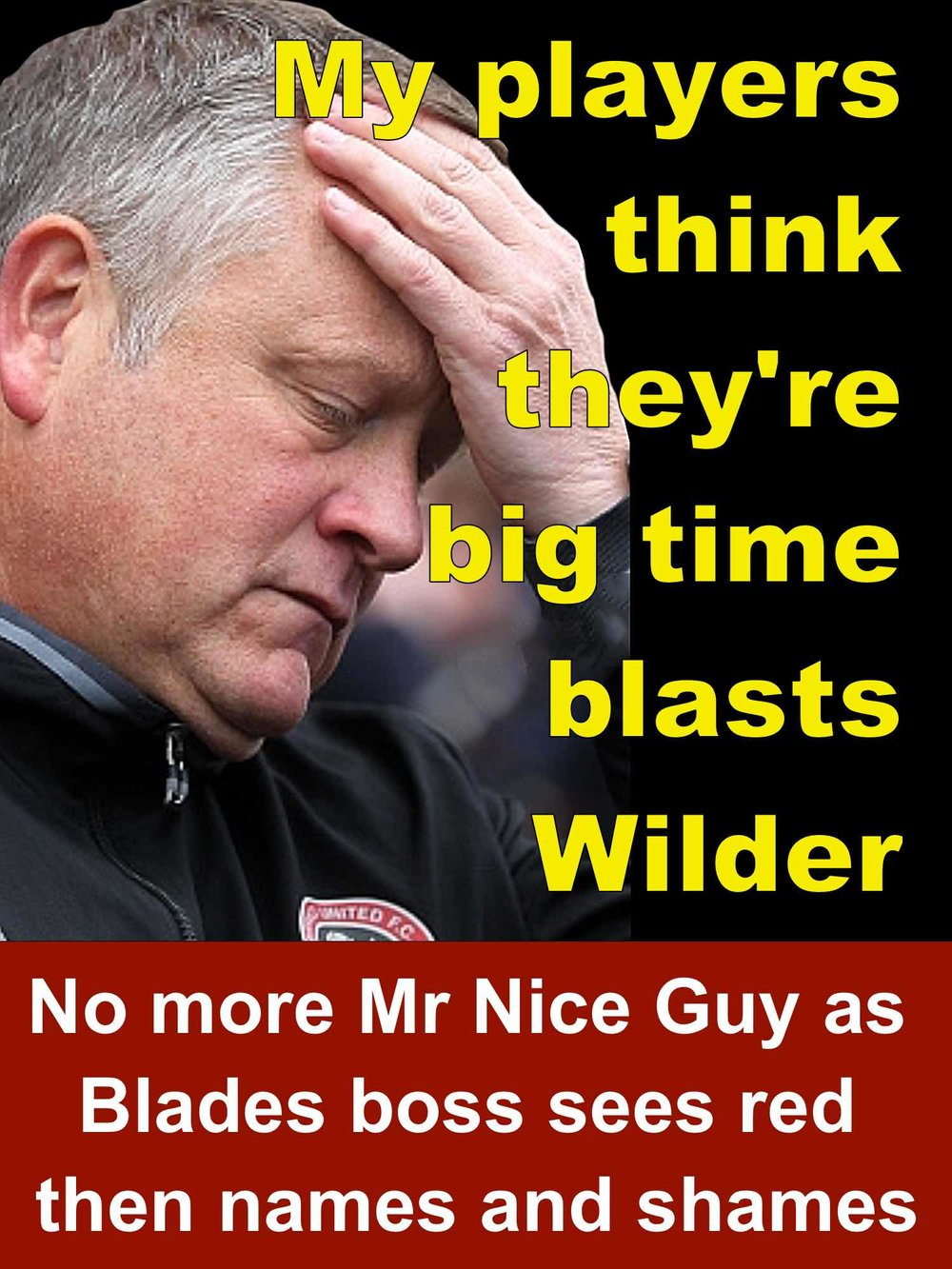 No more Mr Nice Guy as Sheffield United boss Chris Wilder sees red