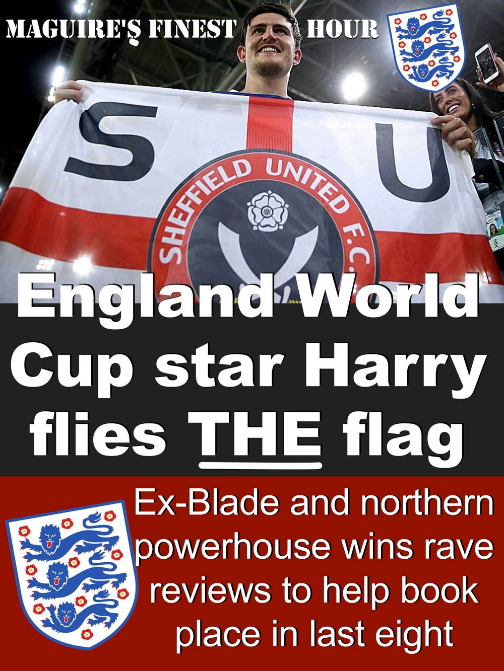Former Sheffield United defender flew the Blades flag in Moscow after starring in England's victory against Columbia which booked their place in the World Cup quarter-finals.