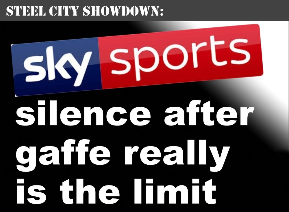 Sky Sports gaffe was bad enough before Steel City derby at Bramall Lane but failure to explain it to viewers unforgivable as Sheffield football fans are wrongly accused.
