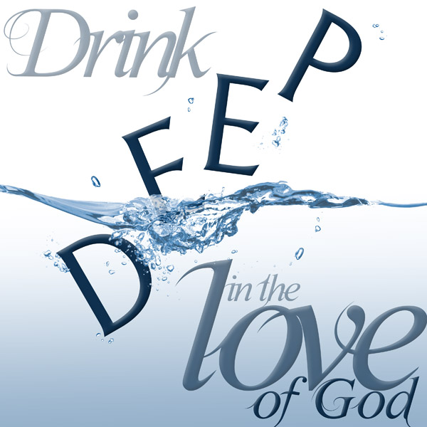 "This was inspired from the idea of God's love being so deep and tangible. The word ""DEEP"" falling into the water makes me think of diving head first into God's love and really immersing myself into who He is."