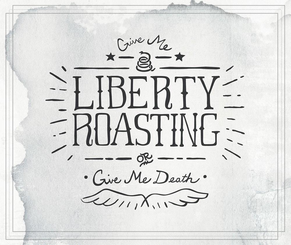 Liberty Roasting marketing artwork: 'Give me Liberty Roasting Or Give Me Death' doodle