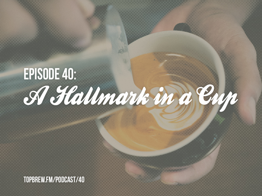 Top Brew episode 40: A Hallmark in a Cup