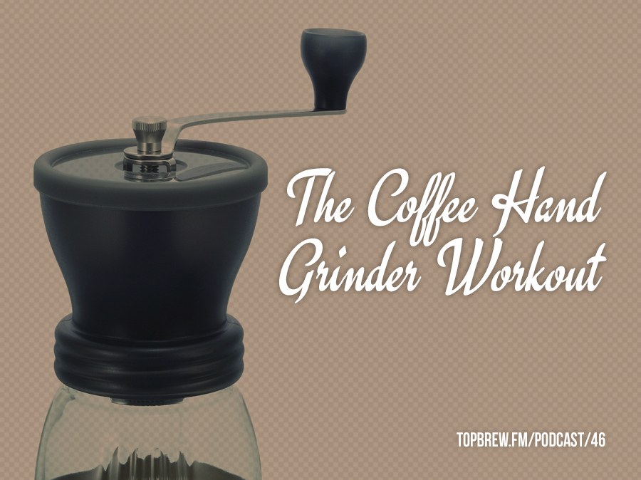 The Coffee Hand Grinder Workout