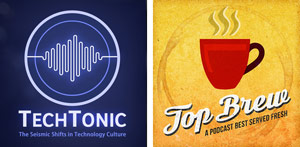 TechTonic and Top Brew podcasts