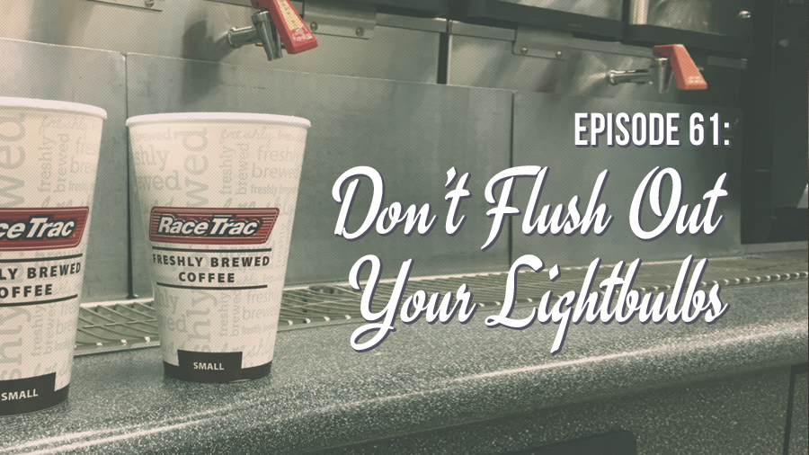 Top brew, Episode 61: Don't Flush Out Your Lightbulbs