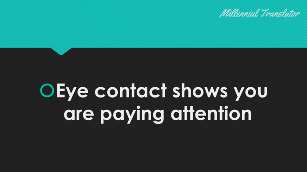 Eye contact shows you are paying attention