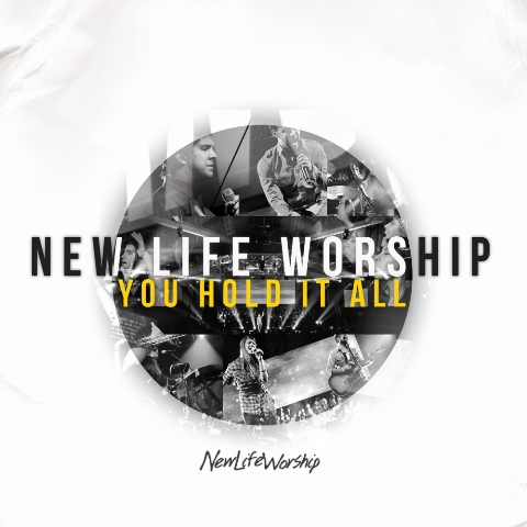 new life worship you hold it all.jpg