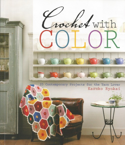 Crochet with Color: 25 Contemporary Projects for the Yarn Lover, by Kazuko Ryokai