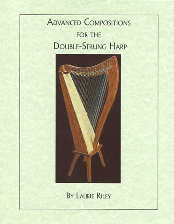 Advanced Compositions for the Double-Strung Harp By Laurie Riley Transcribed by Lorna Govier