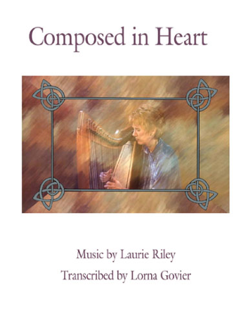 Composed in Heart Music by Laurie Riley Transcribed by Lorna Govier